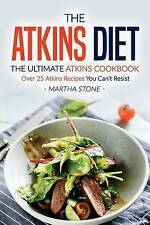The Atkins Diet - The Ultimate Atkins Cookbook: Over 25 Atkins Recipes You...