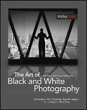 The Art of Black and White Photography : Techniques for Creating Superb Image...