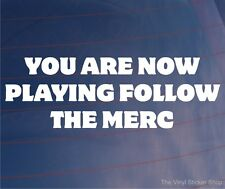 YOU ARE NOW PLAYING FOLLOW THE MERC Funny Car/Van/Window/Bumper Sticker/Decal