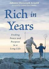 Rich in Years : Finding Peace and Purpose in a Long Life by Johann Christoph...