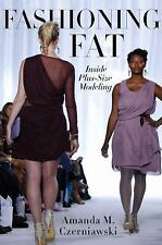 NEW - Fashioning Fat: Inside Plus-Size Modeling by Czerniawski, Amanda M.
