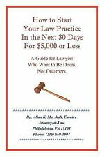 How to Start Your Law Practice in the Next Thirty Days for $5,000 or Less :...