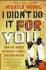 I Didn't Do It for You: How the World Betrayed a Small African Nation by Wrong,