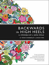 Backwards in High Heels: The Impossible Art of Being Female, Tania Kindersley, S
