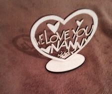 "Wooden Heart Blank "" We Love You Nanny "" Mdf Unpainted Freestanding Gift Present"