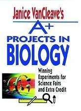 Janice VanCleave's A+ Projects in Biology: Winning Experiments for Science Fairs