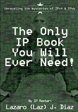 The Only IP Book You Will Ever Need! : Unraveling the Mysteries of IPv4 and...