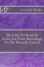 My Little Fat Book of Audio and Video Recordings for the Recently Cynical by...
