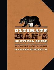 The Ultimate Man's Survival Guide Book Recovering the Lost Art of Manhood