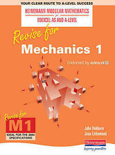 Revise for Mechanics 1 (Heinemann Modular Mathematics for Edexcel AS and A Level