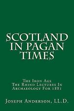 Scotland in Pagan Times : The Iron Age by Joseph Anderson Ll.D. (2014,...