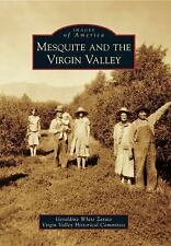 Images of America: Mesquite and the Virgin Valley by Virgin Valley Historical...