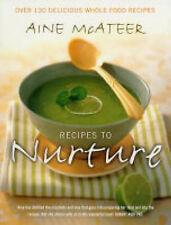 """Recipes to Nurture: Over 130 Delicious Wholefood Recipes Aine McAteer """"AS NEW"""" B"""