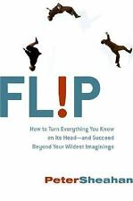 Flip : How to Turn Everything You Know on Its Head--And Succeed Beyond Your...