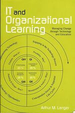 IT and ORGANIZATIONAL LEARNING Langer Business Education Technology Management