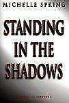 Standing in the Shadows Michelle Spring Hardcover New