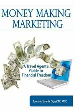 Money Making Marketing : A Travel Agent's Guide to Financial Freedom by Tom...