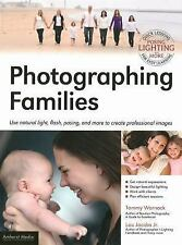 Photographing Families : Use Natural Light, Flash, Posing, and More to Create...