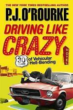 Driving Like Crazy: Thirty Years of Vehicular Hell-bending by P. J. O'Rourke...