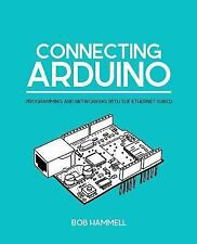 Connecting Arduino : Programming and Networking with the Ethernet Shield by...