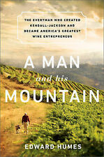 A Man and His Mountain: The Everyman Who Created Kendall-Jackson and Became...