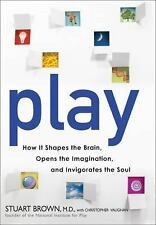 Play: How It Shapes the Brain, Opens the Imagination, and Invigorates the Soul,
