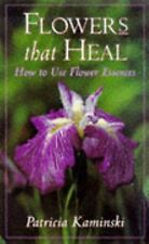 Flowers That Heal: How To Use Flower Essences, Patricia Kaminski, Good Book