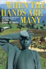 When the Hands Are Many : Community Organization and Social Change in Rural...
