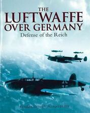 The Luftwaffe over Germany : Defense of the Reich by Donald Caldwell and...