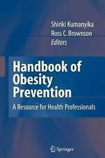 Handbook of Obesity Prevention : A Resource for Health Professionals (2007, Hard