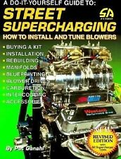 A Do-It-Yourself Guide to Street Supercharging : How to Install and Tune...