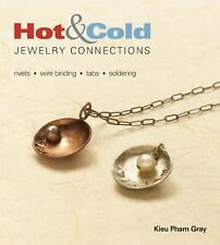 Hot and Cold Jewelry Connections: How to Make Jewelry With and Without a Torch,