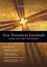 New Testament Essentials: Father, Son, Spirit and Kingdom, Castleman, Robbie Fox