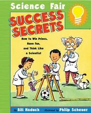 Science Fair Success Secrets: How to Win Prizes, Have Fun, and Think Like a Scie
