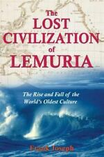 The Lost Civilization of Lemuria : The Rise and Fall of the World's Oldest...