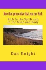 Now That You Realize That You Are Rich : Rich in the Spirit and in the Mind...