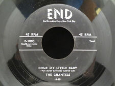 The Chantels - Come My Little Baby/Maybe on End Records E 1005 45RPM