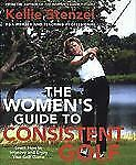 The Women's Guide to Consistent Golf: Learn How to Improve and Enjoy Your Golf G