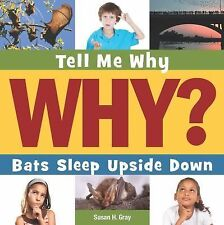 Tell Me Why Library: Bats Sleep Upside Down by Susan Heinrichs Gray (2015,...