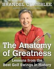 The Anatomy of Greatness : Lessons from the Best Golf Swings in History by...