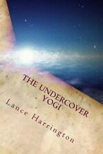 The Undercover Yogi: Short Stories, Poems, and Affirmations by Harrington, Lanc