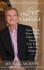 Love Unfiltered : How to Triumph over Tragedy, Find Your Purpose and Live...