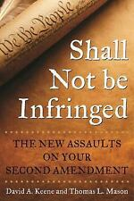 Shall Not Be Infringed : The New Assaults on Your Second Amendment by Thomas...