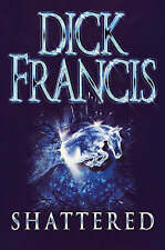 Shattered by Dick Francis (Hardback, 2000)