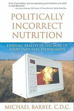 Politically Incorrect Nutrition: What You May Not Know about Your Food and Drink