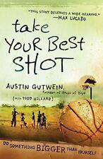 Take Your Best Shot : Do Something Bigger Than Yourself by Todd Hillard and Aust