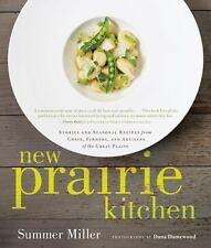 The New Prairie Kitchen : Seasonal Recipes by Chefs, Farmers, and Artisans...