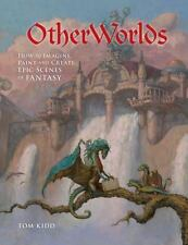 OtherWorlds : How to Imagine, Paint and Create Epic Scenes of Fantasy by Tom...