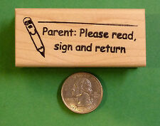 Parent: Please Read, Sign, and Return - Teacher's wood mounted rubber stamp