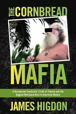 The Cornbread Mafia : A Homegrown Syndicate's Code of Silence and the Biggest...